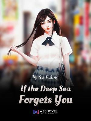 If the Deep Sea Forgets You