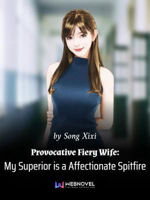Provocative Fiery Wife: My Superior is a Affectionate Spitfire