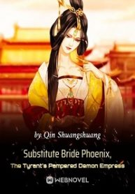 Substitute Bride Phoenix, The Tyrant's Pampered Demon Empress