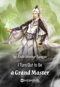 I Turn Out to Be a Grand Master