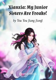 Xianxia: My Junior Sisters Are Freaks!