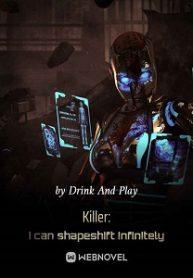 Killer: I can shapeshift infinitely
