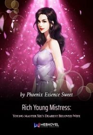 Rich Young Mistress: Young Master Xie's Dearest Beloved Wife
