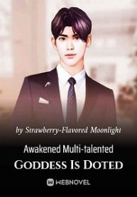 Awakened Multi-talented Goddess Is Doted